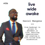 #036 Daniel Mangena: from bankrupt in prison to abundant in life, battling expectations, and creating a life filled with celebration