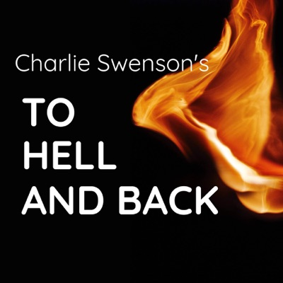 A Podcast with Charlie Swenson - To Hell and Back:Charlie Swenson, MD