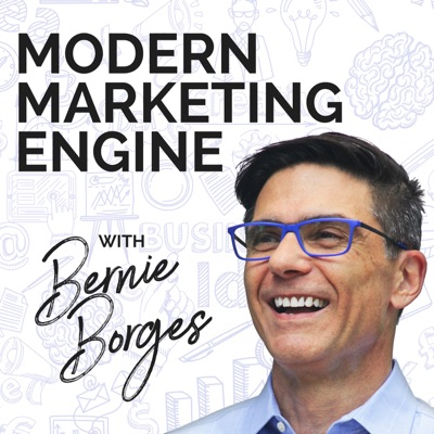 Modern Marketing Engine podcast hosted by Bernie Borges:Bernie Borges - Host of the Modern Marketing Engine Podcast