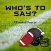 Who's To Say? A Football Podcast artwork