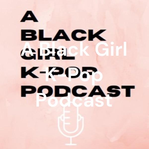 A Black Girl K-Pop Podcast
