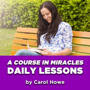 Daily A Course In Miracles Lessons by Carol Howe