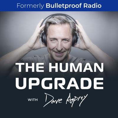 The Human Upgrade with Dave Asprey—formerly Bulletproof Radio:Dave Asprey
