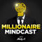 Millionaire Mindcast: Increase Your Income, Impact, and Influence With The Millionaire Mindset