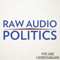 Raw Audio Politics
