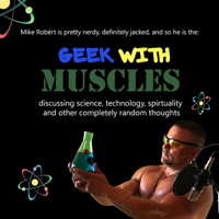 Mike Robert - The Geek With Muscles podcast