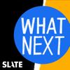 What Next   Daily News and Analysis - Slate Magazine