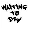 Waiting To Dry artwork