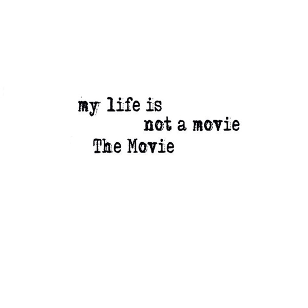 My Life Is Not a Movie : The Movie