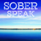 Sober Speak-  Alcoholics Anonymous 12 Step Recovery Podcast for AA  and Al-Anon