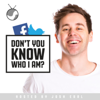 Don't You Know Who I Am? Hosted by Josh Earl podcast