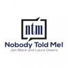 Nobody Told Me! - Jan Black & Laura Owens