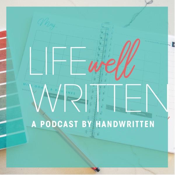 Life Well Written | A Podcast By Handwritten