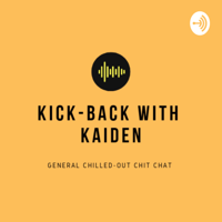 KICK-BACK WITH KAIDEN podcast
