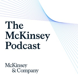 The McKinsey Podcast on Apple Podcasts