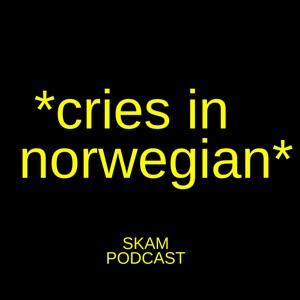 Cries in Norwegian: A SKAM Podcast