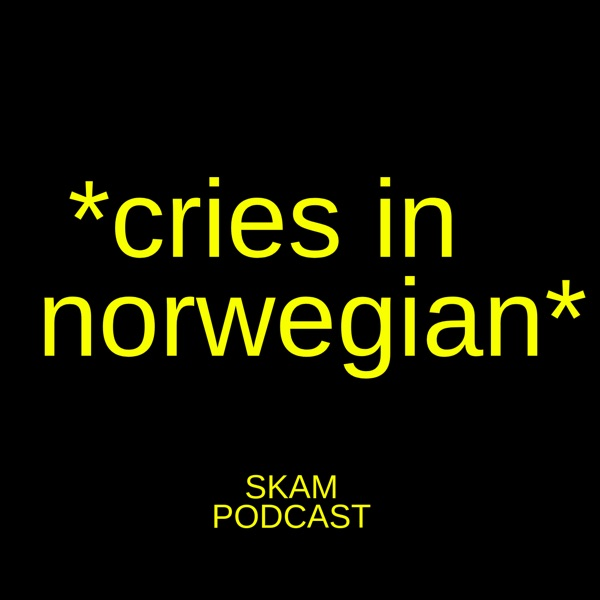Cries in Norwegian: A Skam Podcast