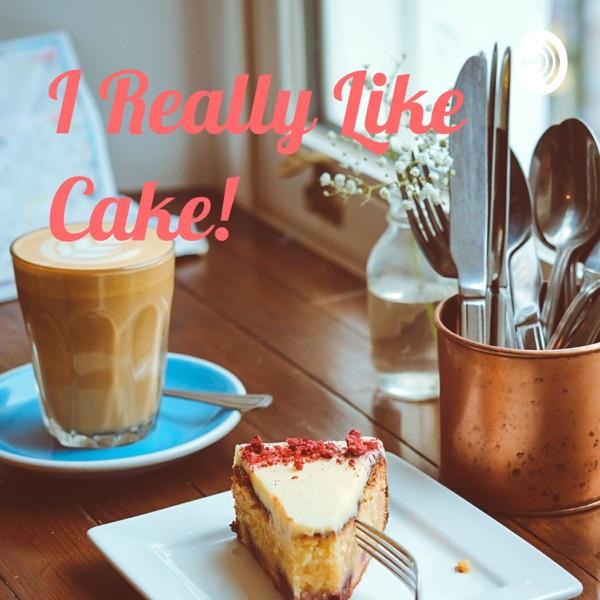 I Really Like Cake!