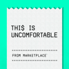 This Is Uncomfortable - Marketplace