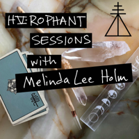 Hierophant Sessions with Melinda Lee Holm podcast