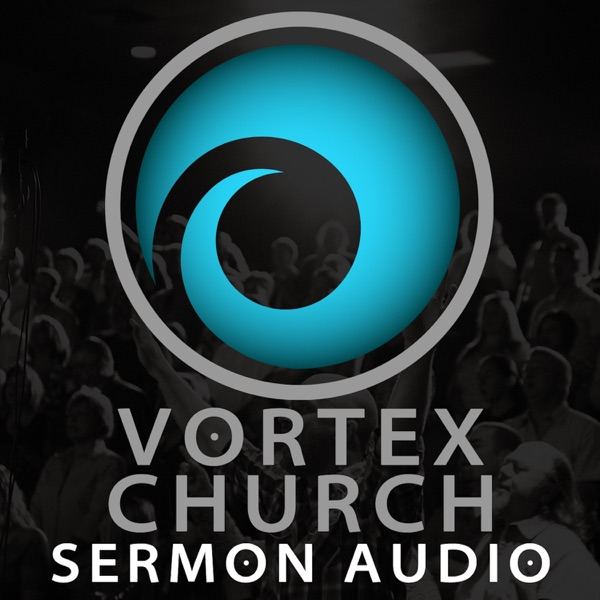 Vortex Church | Sermon Audio