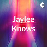 Jaylee Knows podcast