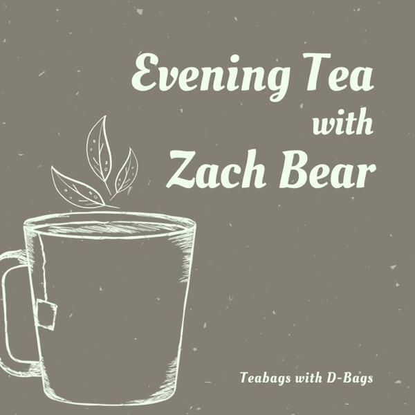 Evening Tea with Zach Bear