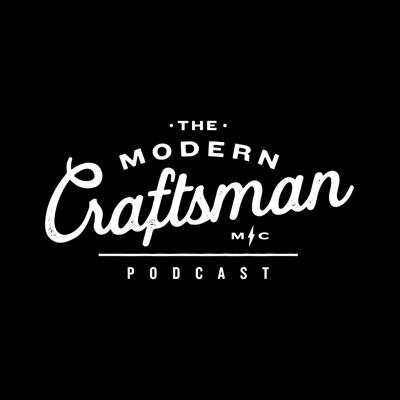The Modern Craftsman Podcast:The Modern Craftsman