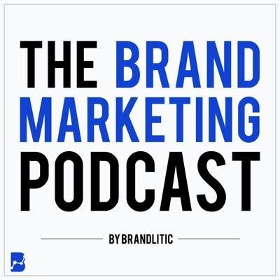 The Brand Marketing Podcast: Digital Marketing Insights & Startup Lessons