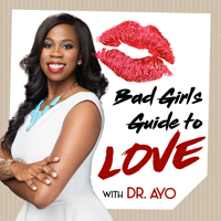 Bad Girl's Guide to Love with Dr. Ayo podcast
