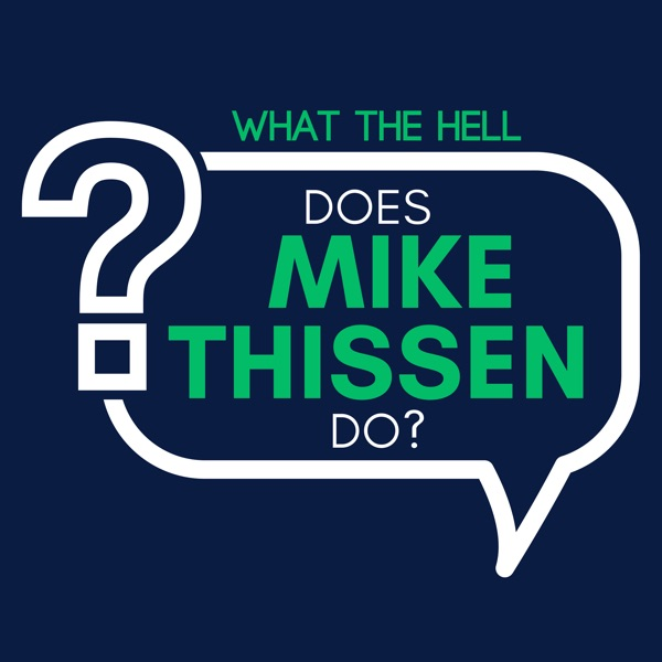 What The Hell Does Mike Thissen Do?