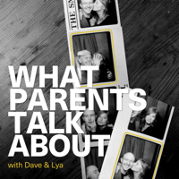 What Parents Talk About with Dave and Lya podcast