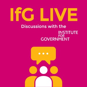 IfG LIVE – Discussions with the Institute for Government