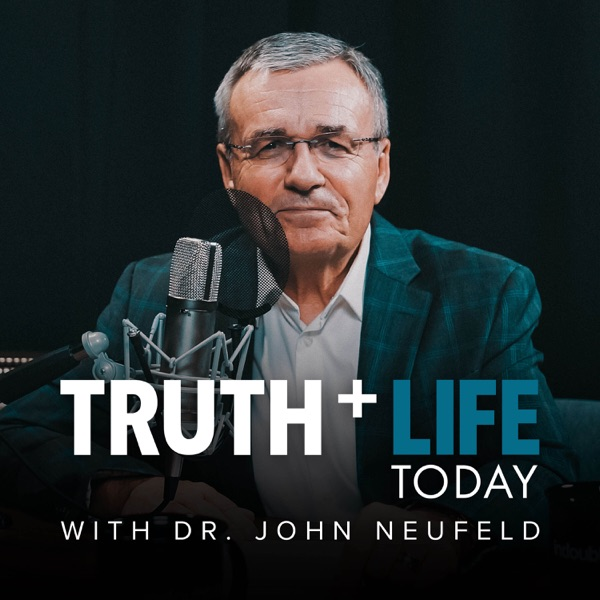 Truth and Life Today with Dr. John Neufeld