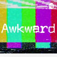 Awkward podcast