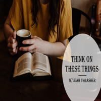 Think on These Things podcast