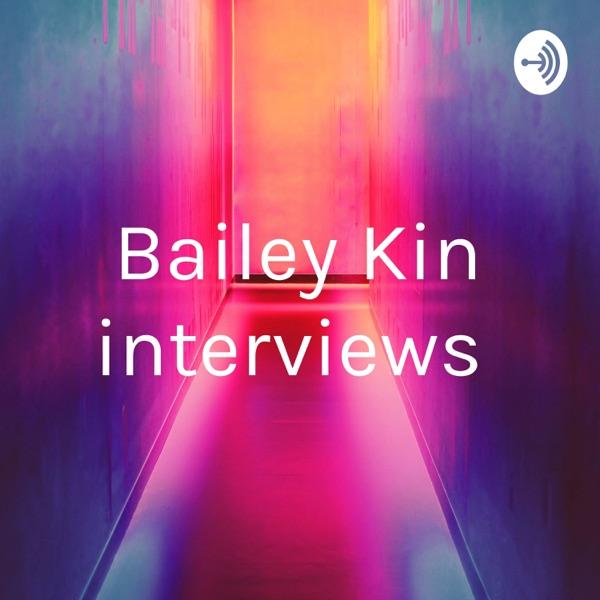 Bailey Kin interviews