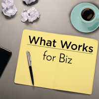 What Works for Biz Podcast - Business Management podcast