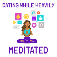 Dating While Heavily Meditated podcast