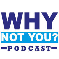 Why Not You? podcast