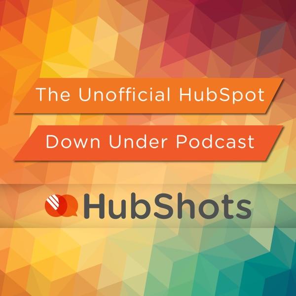 HubShots The Unofficial Down Under HubSpot Podcast