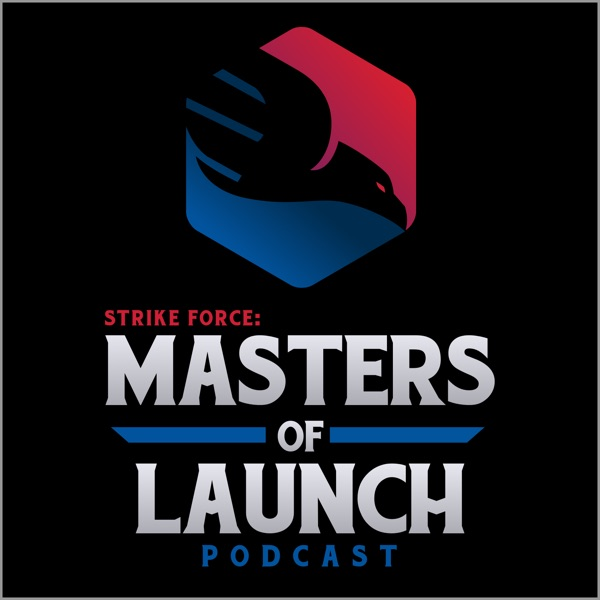 Strike Force : Masters of Launch Podcast