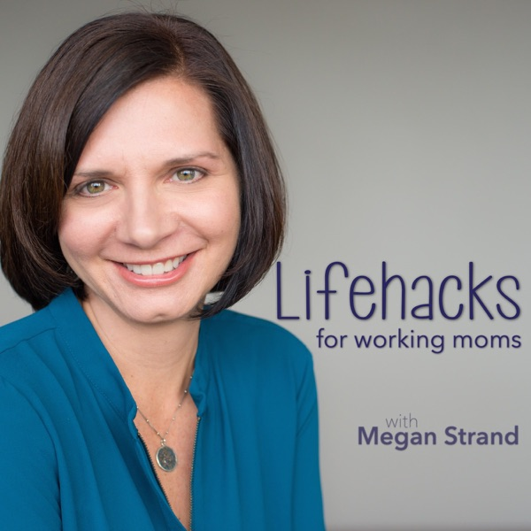 Lifehacks for Working Moms with Megan Strand
