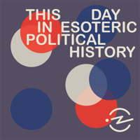 This Day In Esoteric Political History podcast