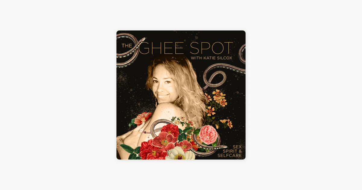 The Ghee Spot: Sex, Spirit & Self-Care on Apple Podcasts