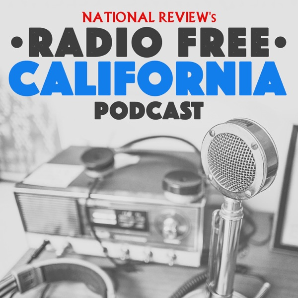 National Review's Radio Free California Podcast