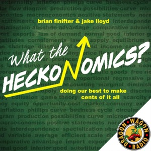 What The Heckonomics? : An Economics Podcast for the Rest of Us