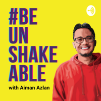 Be Unshakeable with Aiman Azlan podcast