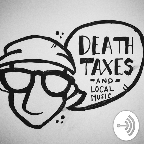 Death, Taxes & Local Music