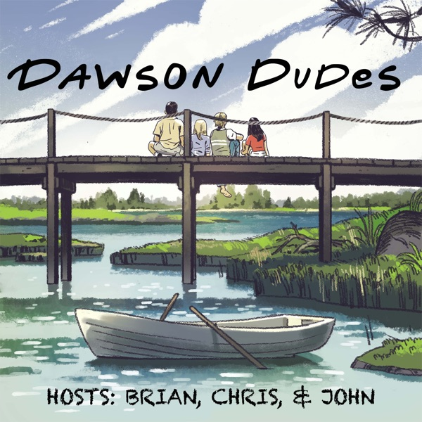 Dawson Dudes: A Dawson's Creek Podcast
